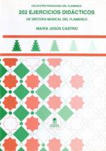 202 ejercicios didácticos de Historia Musical del Flamenco -María Jesús Castro